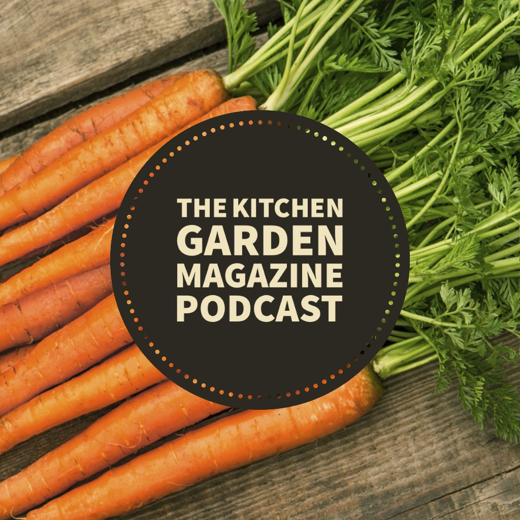 Kitchen Garden Magazine Listen To Our Brand New Podcast Published In Kitchen Garden By